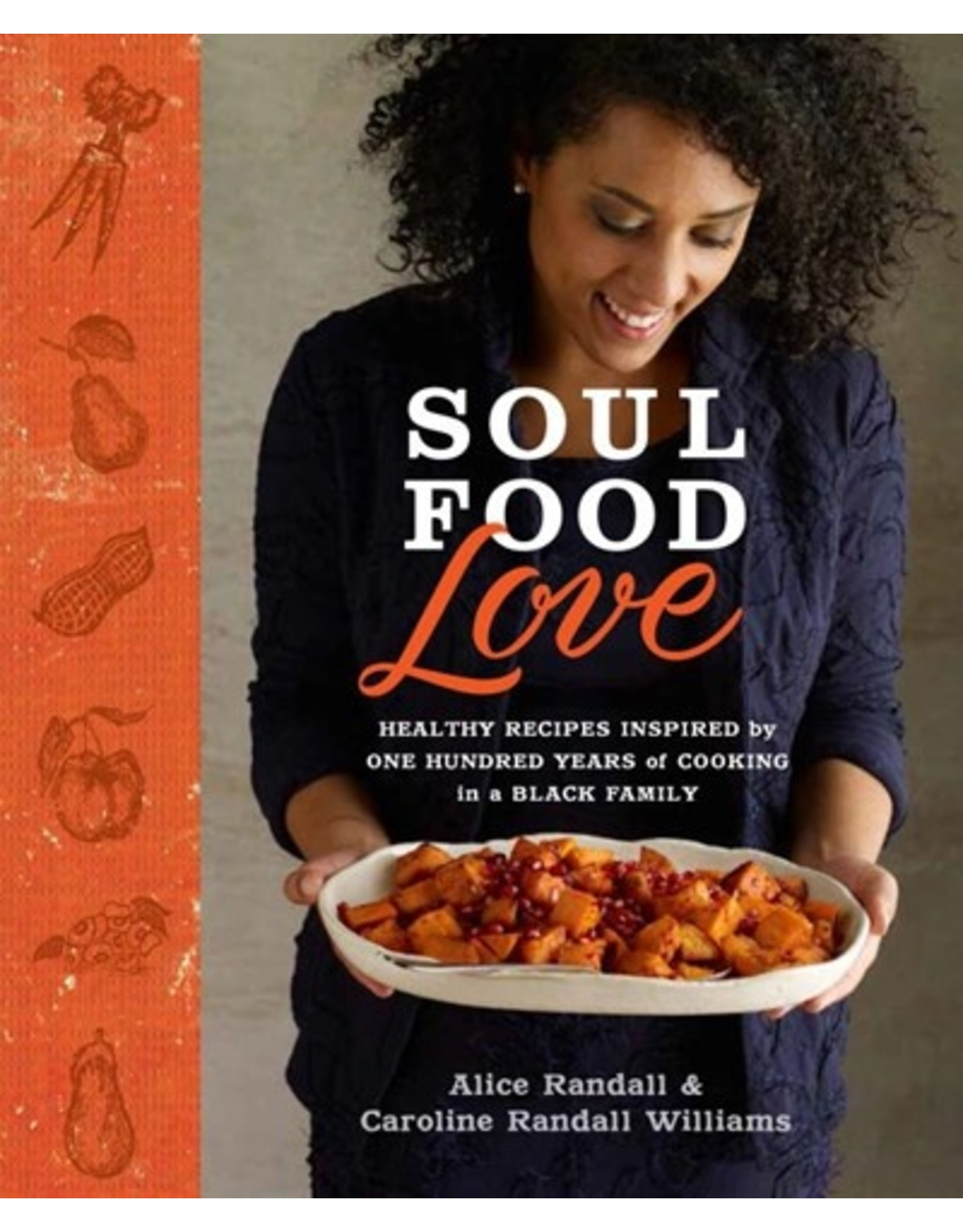 Books Soul Food Love : Healthy Recipes Inspired by One Hundred Years of Cooking in a Black Family :  A Cook Book by Alice Randall and Caroline Randall Williams (BBS)