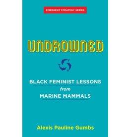 Books Undrowned : Black Feminist Lessons from Marine Mammals by Alexis Pauline Gumbs, Forward by adrienne maree brown (Emergent)