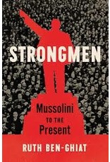 Books Strongmen: Mussolini to the Present by Ruth Ben-Ghiat