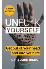 Books Unfu*k Yourself : Get Out of Your Head and into Your Life  Gary John Bishop  (Love Week)
