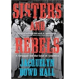 Books Sisters and Rebels:A Struggle for the Soul of America by Jacquelyn Dowd Hall