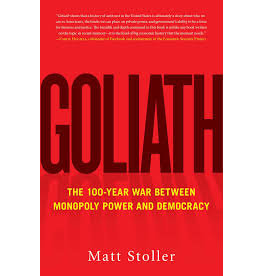 Books Goliath : The 100 Year War Between Monopoly Power and Democracy by Matt Stoller