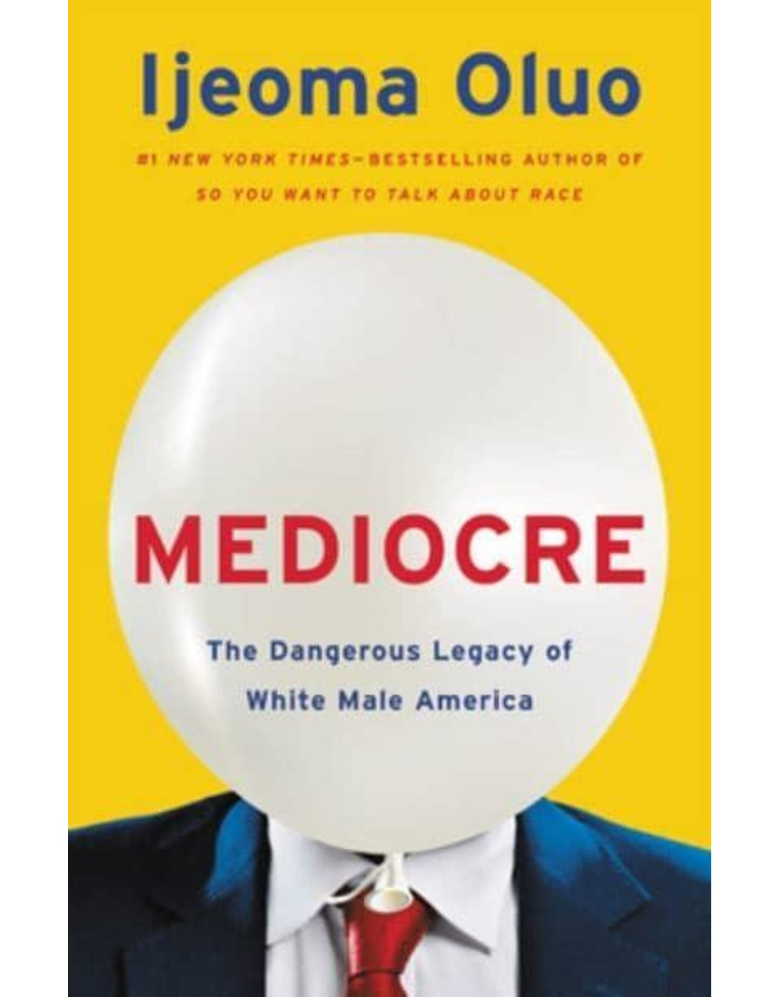 Books Mediocre: The Dangerous Legacy of White Male America by Ijeoma Oluo