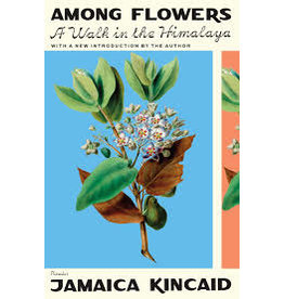 Books Among Flowers: A Walk in the Himalaya by Jamaica Kincaid
