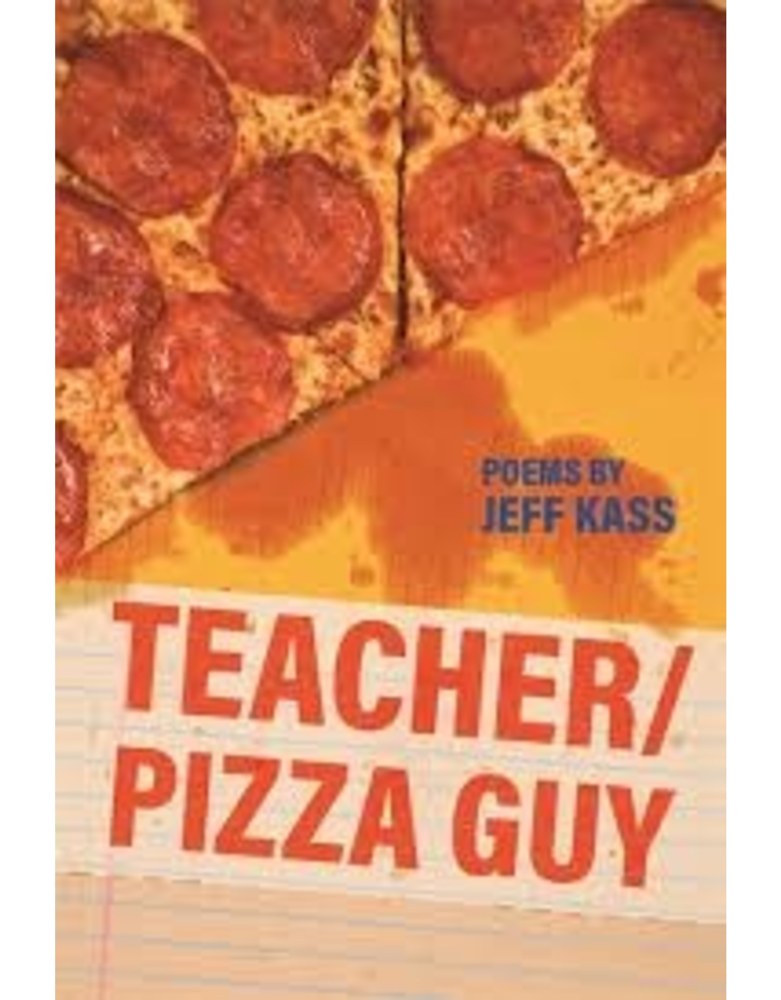 Books Teacher/Pizza Guy Poems by Jeff Kass