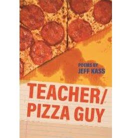 Books Teacher/Pizza Guy Poems by Jeff Kass
