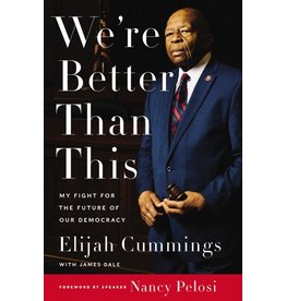 Books We're Better Than This : My Fight for the Future of Our Democracy  by  Elijah Cummings, James Dale, Maya Rockeymoore Cummings