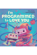 Books I'm Programmed to Love You by Elias Barks Illustrated Gemma Roman