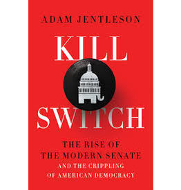 Books Kill Switch : The Rise of The Modern Senate and the Crippling of American Democracy by Adam Jentleson