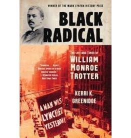 Books Black Radical: The Life and Times of William Monroe Trotter by Kerri K. Greenidge