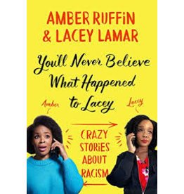 Books You'll Never Believe What Happened to Lacey: Crazy Stories about Racism by  Amber Ruffin and Lacey Lamar