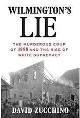 Books Wilmington's Lie: The Murderous Coup of 1898 and the Rise of White Supremacy  by David Zucchino