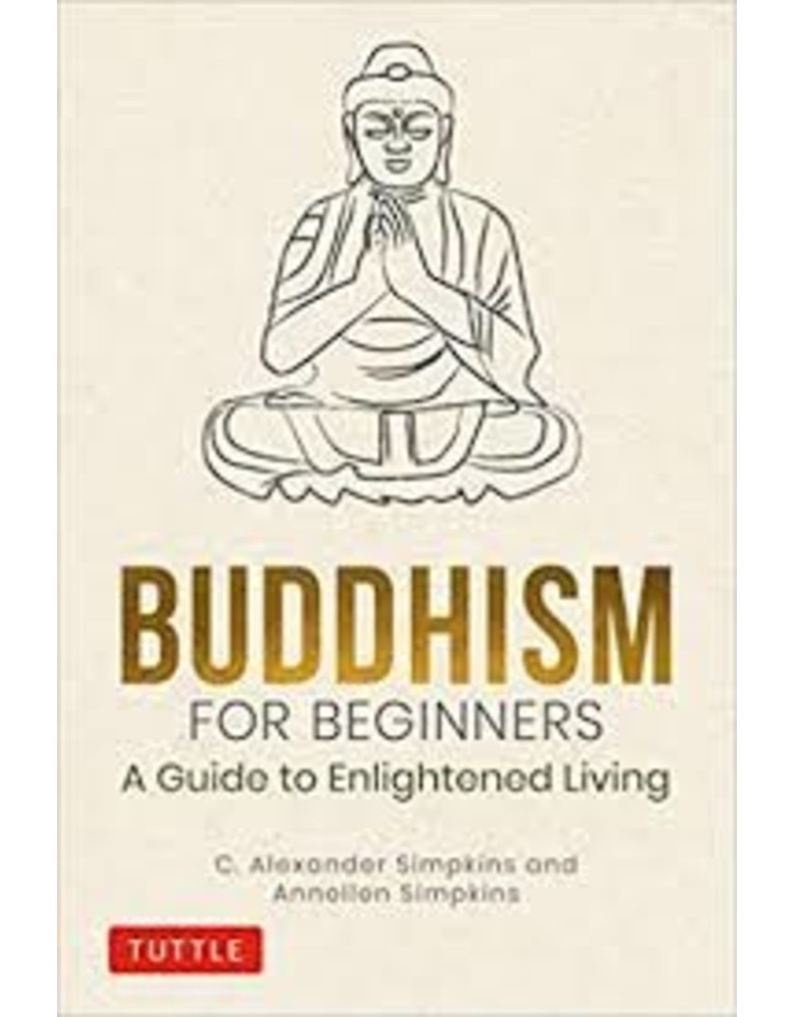Books Buddhism for Beginners: A Guide to Enlightened Living by C. Alexander Simpkins and Annellen Simpkins