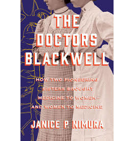 Books The Doctors Blackwell: How Two Pioneering Sisters Brought Medicine to Women - and Women in Medicine by Janice P Nimura