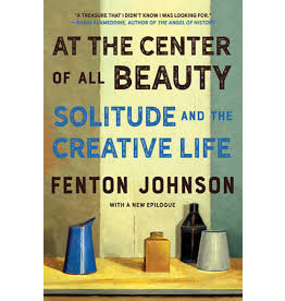Books At the Center of All Beauty Solitude and the Creative Life by Fenton Johnson