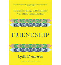 Books Friendship: The Evolution, Biography and Extraordinary Power of Life's Fundamental Bond by Lydia Denworth
