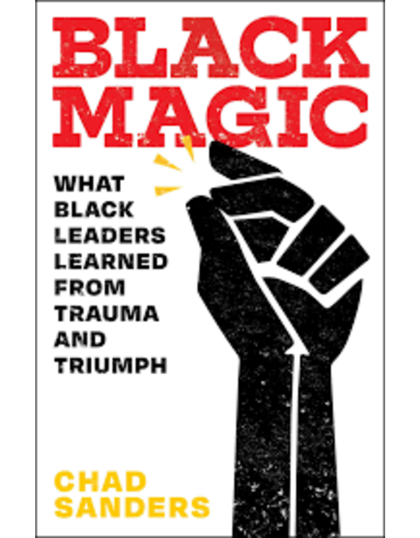 Books Black Magic: What Black Leaders Learned From Trauma and Triumph by Chad Sanders