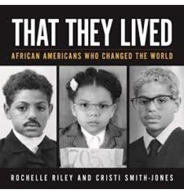 Books That They Lived: African Americans Who Changed the World by Rochelle Riley and Cristi Smith-Jones