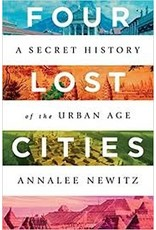 Books Four Lost Cities: A Secret History of the Urban Age by Annalee Newitz