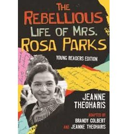 Books The Rebellious Life of Mrs. Rosa Parks  (Young Reader's Edition) by Jeanne Theoharis  adapted by Brandy Colbert  & Jeanne Theoharis (Signed Copies)