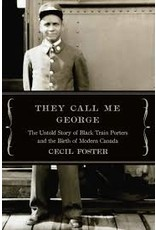 Books They Call Me George: The Untold Story of Black Train Porters and the Birth of Modern Canada by Cecil Foster