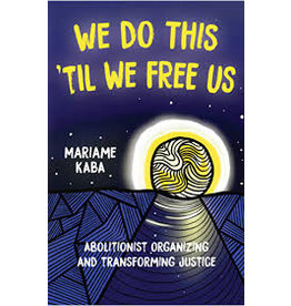 Books We Do This Til We Free Us: Abolitionist Organizing and Transforming Justice by Mariame Kaba