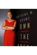 Books Own the Arena: Getting Ahead, Making a Difference, and Succeeding as the only one by Katrina M. Adams