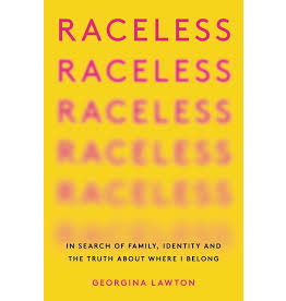 Books Raceless: In Search of Family, Identity and The Truth About Where I Belong by Georgina Lawton