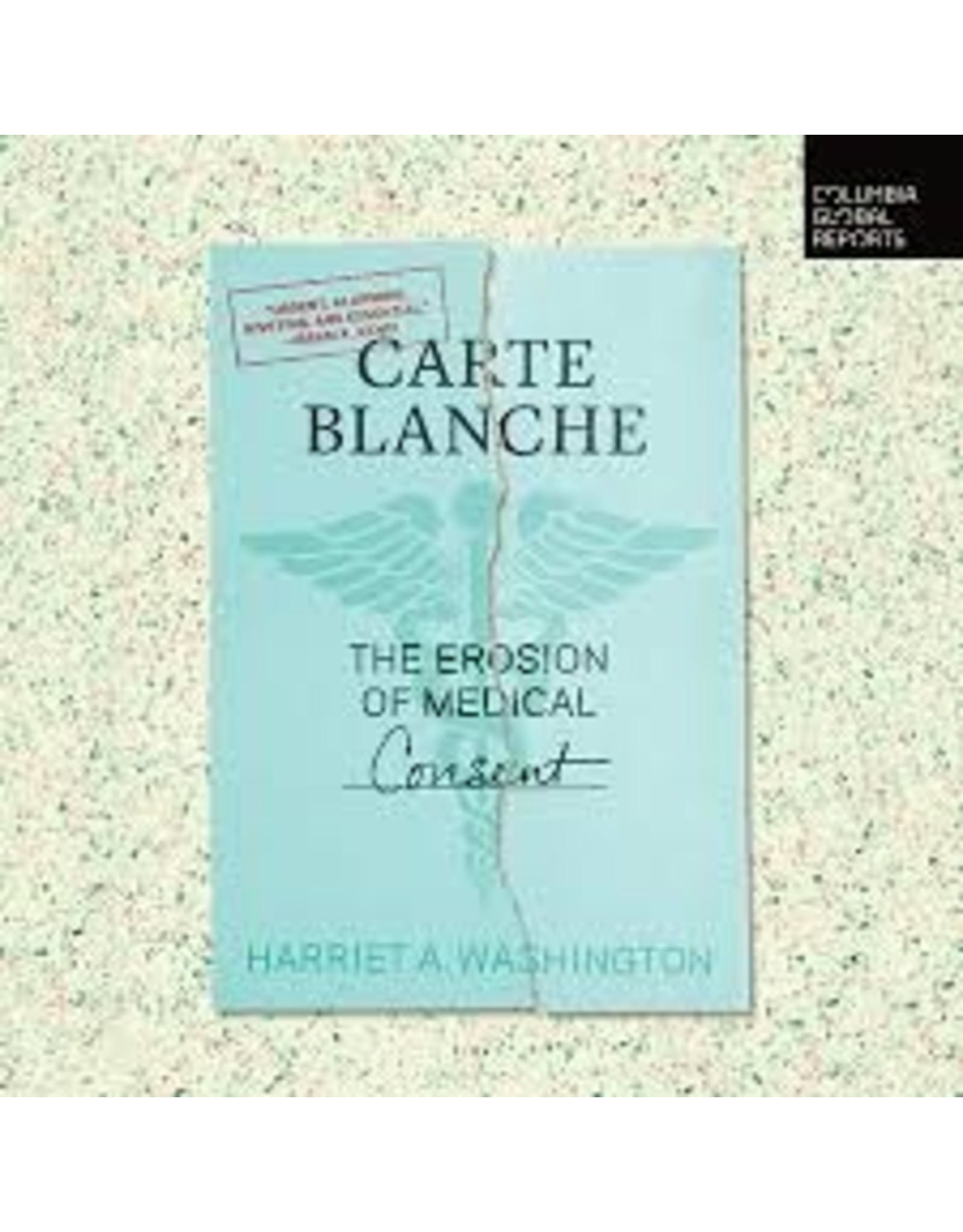 Carte Blanche : The Erosion of Medical Consent by Harriet A Washington