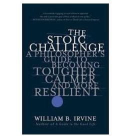 Books The Stoic Challenge: A Philosopher's Guide to Becoming Tougher, Calmer and More Resilient by William B Irvine