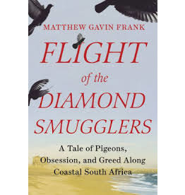 Books Flight of the Diamond Smugglers: A Tale of Pigeons, Obsession, and Greed Along Coastal South African by Matthew Gavin Frank