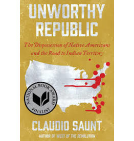Books Unworthy Republic: The Dispossession of Native Americans and the Road to Indian Territory by Claudio Saunt