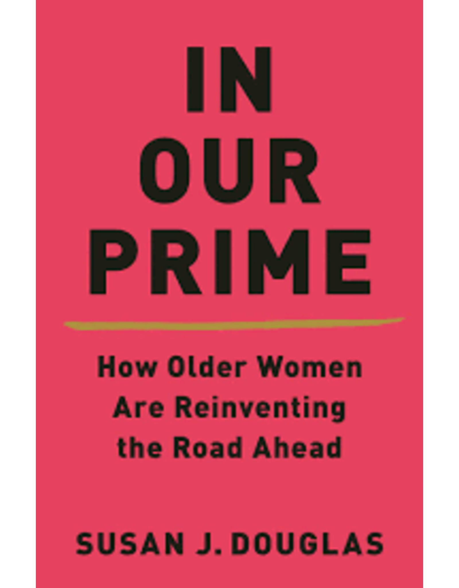 Books In Our Prime: How Older Women are Reinventing the Road Ahead by Susan J. Douglas
