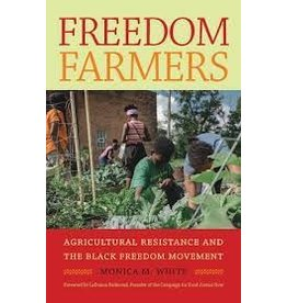 Books Freedom Farmers : Agricultural Resistance and the Black Freedom Movement  Monica M. White, LaDonna Redmond (Foreword by)