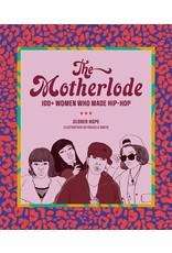 Books The Motherlode: 100+ Women Who Made Hip-Hop: by Clover Hope and Illustrated by Rachelle  Baker
