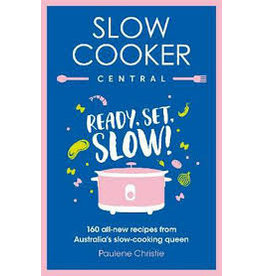 Books Slow Cooker Central : Ready, Set, Slow!  160 all-new recipes from Australia's slow-cooking queen by Paulene Christie