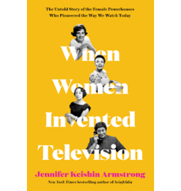 Books When Women Invented Television: The Untold Story of the Female Powerhouses Who Pioneered the Way We Watch Today by Jennifer Keishin Armstrong