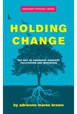 Books Holding Change : The Way of Emergent Strategy Facilitation and Mediation  adrienne maree brown ( Pre -Order)