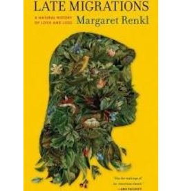 Books Late Migrations: A Natural History of Love and Loss by Margaret Renkl
