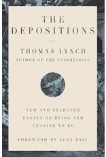 Books The Depositions : New and Selected Essays on Being and Ceasing to Be by Thomas Lynch