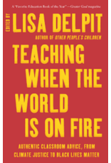 Books Teaching When the World is on Fire: Authenic Classroom Advice, From Climate Justice to Black Lives Matter Edited by Lisa Delpit