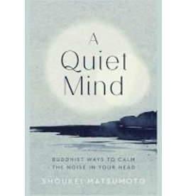 Books A Quiet Mind: Buddhist Ways to Calm The Noise in Your Head by Shoukei Matsumoto