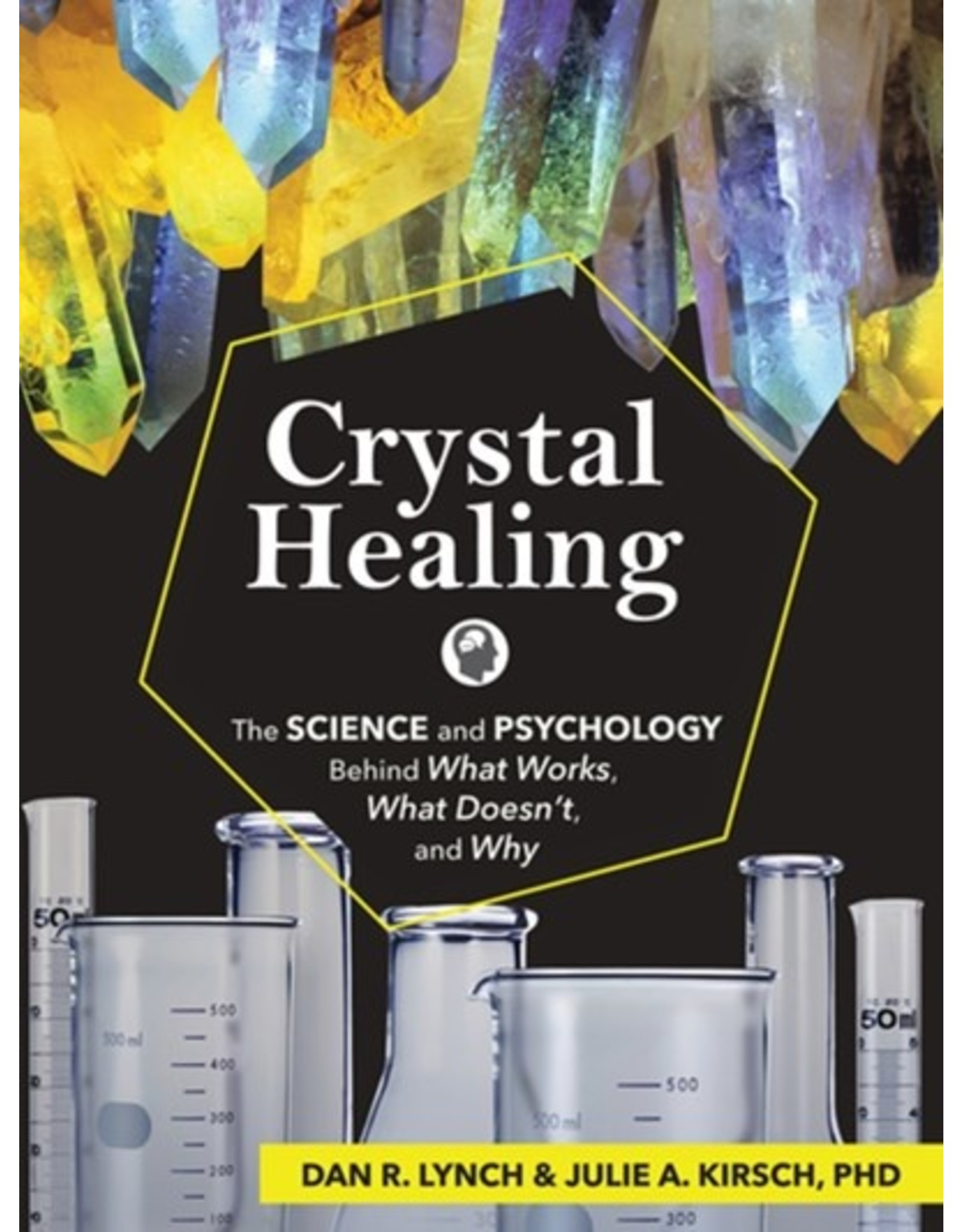 Books Crystal Healing: The Science and Psychology behind What Works, What Doesn't and Why by Dan R. Lynch & Julie  A Kirsch  Ph.D