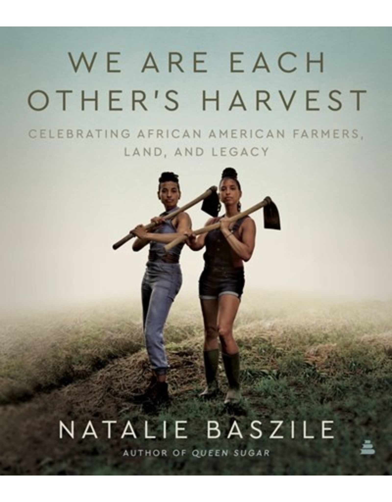 Books We Are Each Other's Harvest : Celebrating African American Farmers, Land, and Legacy  by Natalie Baszile