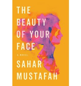 Books The Beauty of Your Face: A Novel by Sahar Mustafah (NABF21)