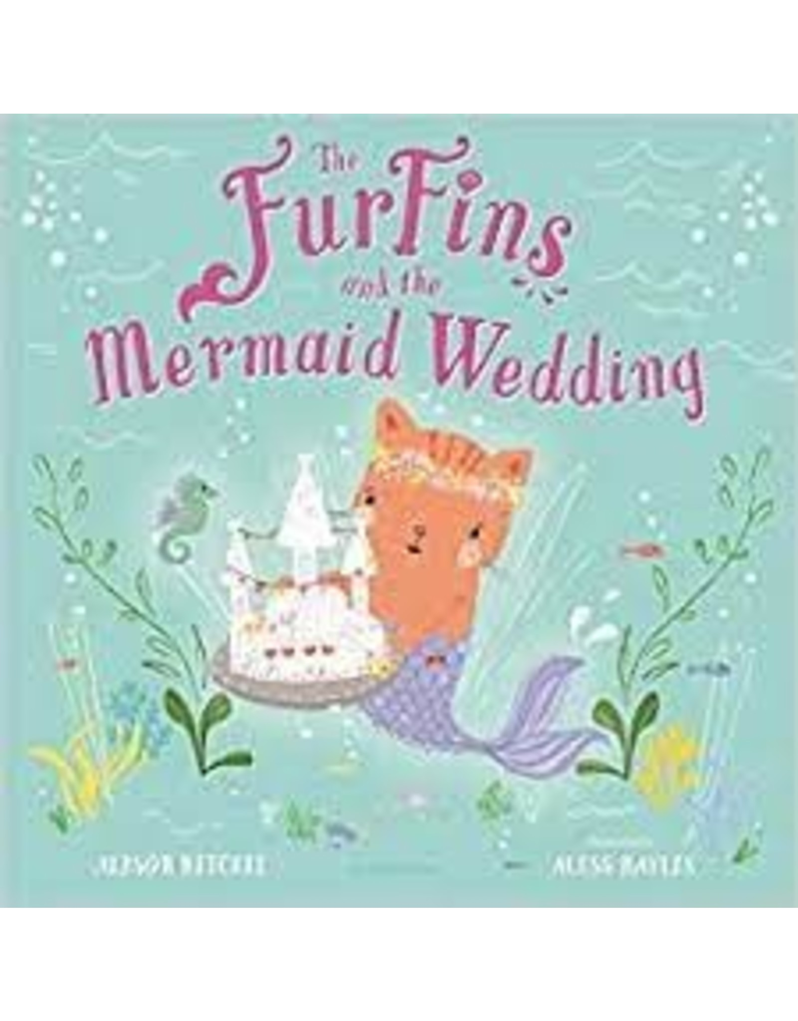 Books The Furfins and the Mermaid Wedding by Alison Ritchie Illustrated by Aless Baylis