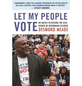 Books Let My People Vote : My Battle to Restore the Civil Rights of Returning Citizens  Desmond Meade(April 24 event)