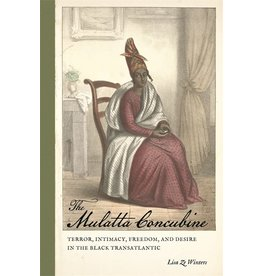 Books The Mulatta Concubine : Terror, Intimacy, Freedom, and Desire in the Black Transatlantic by  Lisa Ze Winters