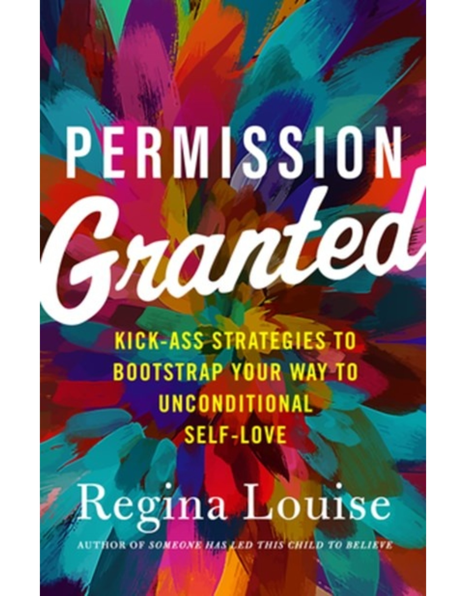Books Permission Granted : Kick-Ass Strategies to Bootstrap Your Way to Unconditional Self-Love (Event Pre Order)