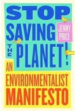 Books Stop Saving the Planet: An Environmentalist Manifesto by Jenny Price
